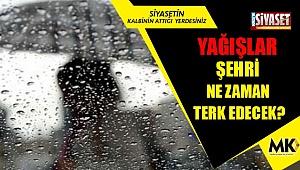 Yağışlar şehri ne zaman terk edecek?