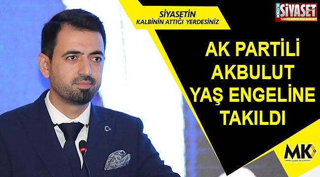 AK Partili Akbulut yaş engeline takıldı