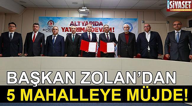 Başkan Zolan'dan 5 mahalleye müjde!