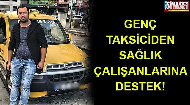 Genç taksiciden sağlık çalışanlarına destek!