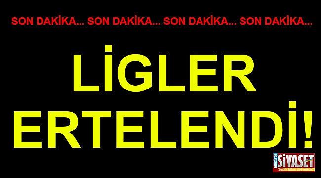 LİGLER ERTELENDİ