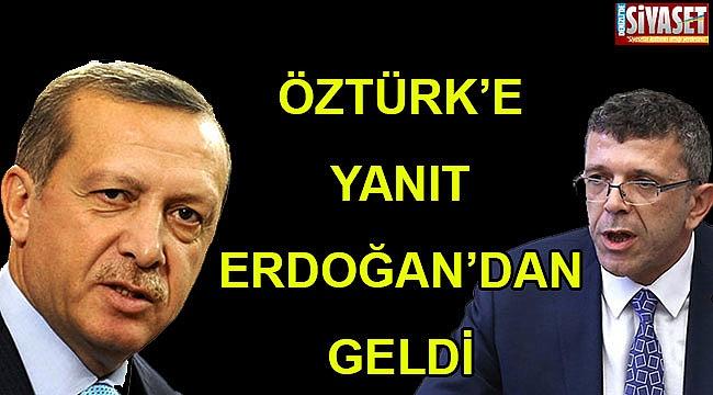 Öztürk'e yanıt Erdoğan'dan geldi