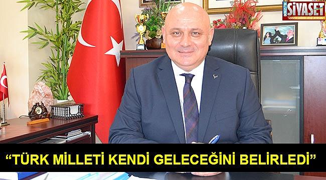 """""""Türk milleti kendi geleceğini belirledi"""""""