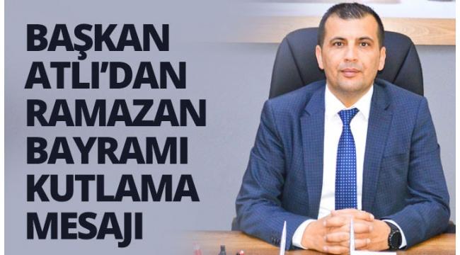 Başkan Ali Atlı'dan Ramazan Bayramı Kutlama Mesajı