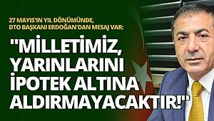 Erdoğan: Milletimiz, yarınlarını ipotek altına aldırmayacaktır!