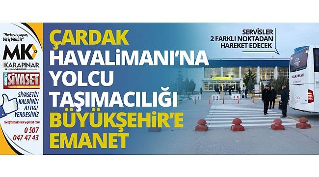 Çardak Havalimanı'na yolcu taşımacılığı Büyükşehir'e emanet