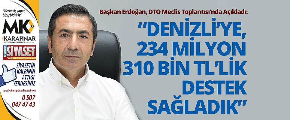 Başkan Erdoğan: Denizli'ye, 234 Milyon 310 Bin TL'lik destek sağladık
