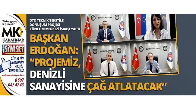 Başkan Erdoğan: Projemiz, Denizli sanayisine çağ atlatacak