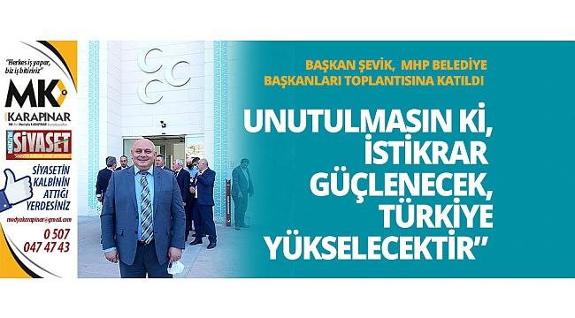 Başkan Şevik,  MHP Belediye Başkanları toplantısına katıldı
