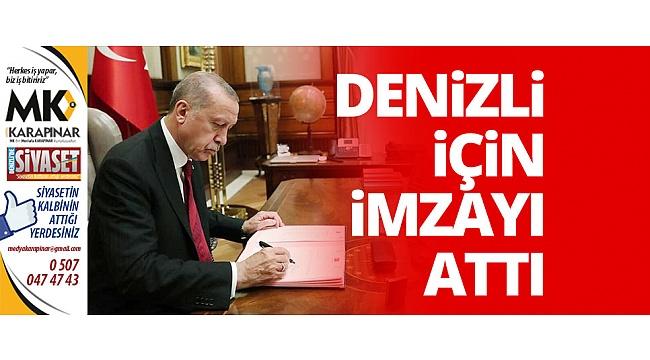 Cumhurbaşkanı Erdoğan Denizli için imzayı attı