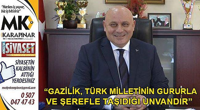 """""""Gazilik, Türk milletinin gururla ve şerefle taşıdığı unvandır"""""""