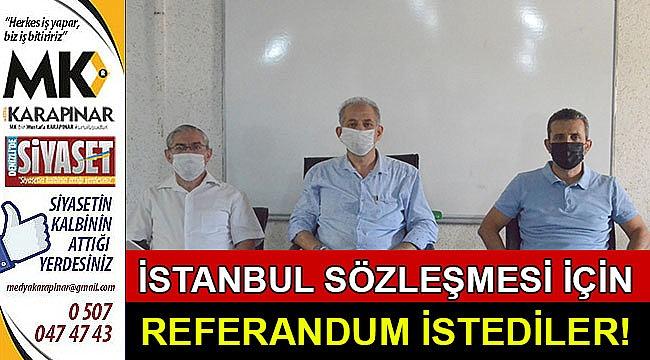 """""""İstanbul Sözleşmesi"""" ile ilgili referandum istediler"""