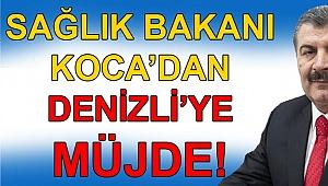 Sağlık bakanı Koca'dan Denizli'ye müjde!