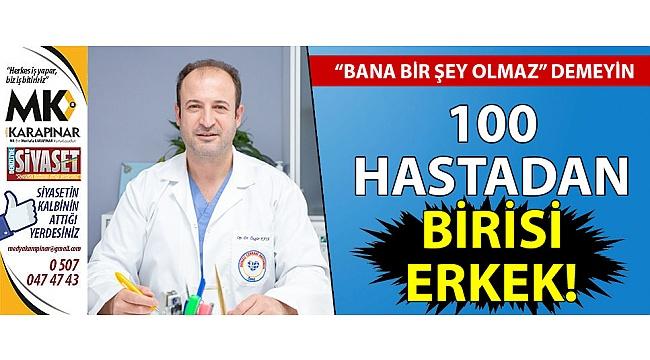 100 hastadan biri erkek!