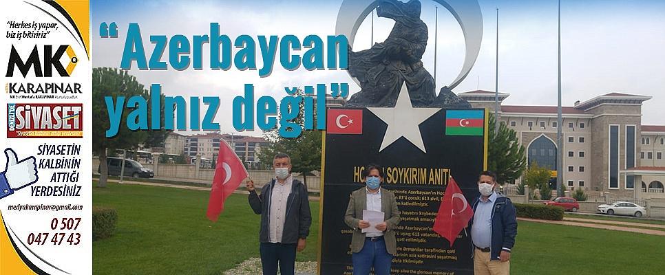 """""""Azerbaycan yalnız değil"""""""