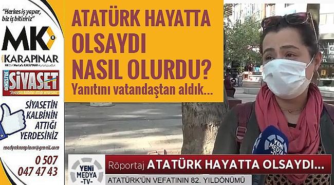 Atatürk hayatta olsaydı nasıl olur? Yanıtını vatandan verdi