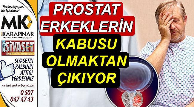 Prostat Erkeklerin Kabusu Olmaktan Çıkıyor