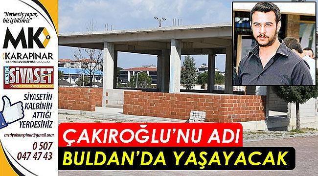 Buldan, Çakıroğlu'nu unutmadı
