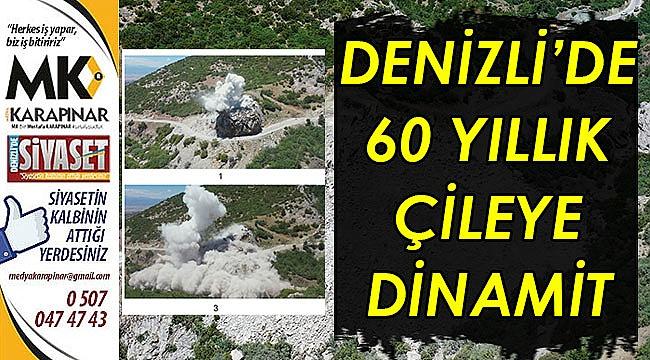 Denizli'de 60 yıllık çileye dinamit