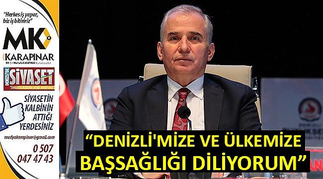 """""""Denizli'mize ve ülkemize başsağlığı diliyorum"""""""