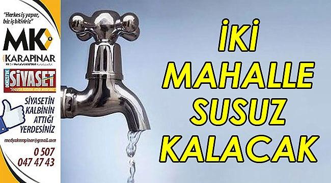İki mahallede su kesintisi