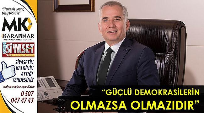 """""""Güçlü demokrasilerin olmazsa olmazıdır"""""""