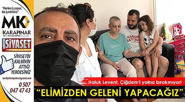 Levent, Çiğdem'i yalnız bırakmıyor!