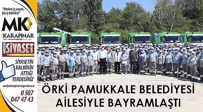 Örki Pamukkale Belediyesi ailesiyle bayramlaştı