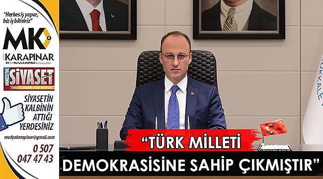"""""""Türk milleti demokrasisine sahip çıkmıştır"""""""