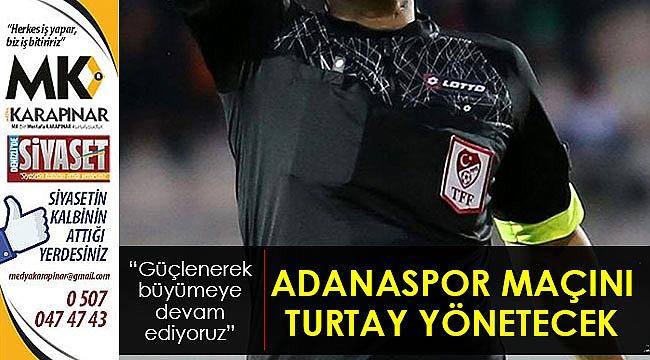 Adanaspor maçını Turtay yönetecek